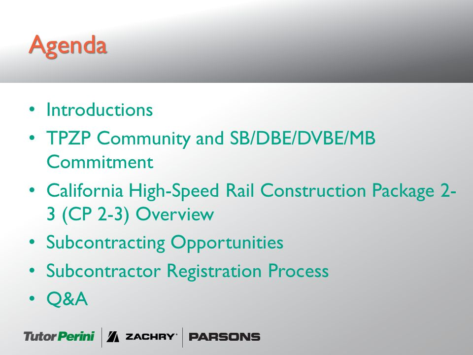 Agenda Introductions TPZP Community and SB/DBE/DVBE/MB Commitment California High-Speed Rail Construction Package 2- 3 (CP 2-3) Overview Subcontracting Opportunities Subcontractor Registration Process Q&A