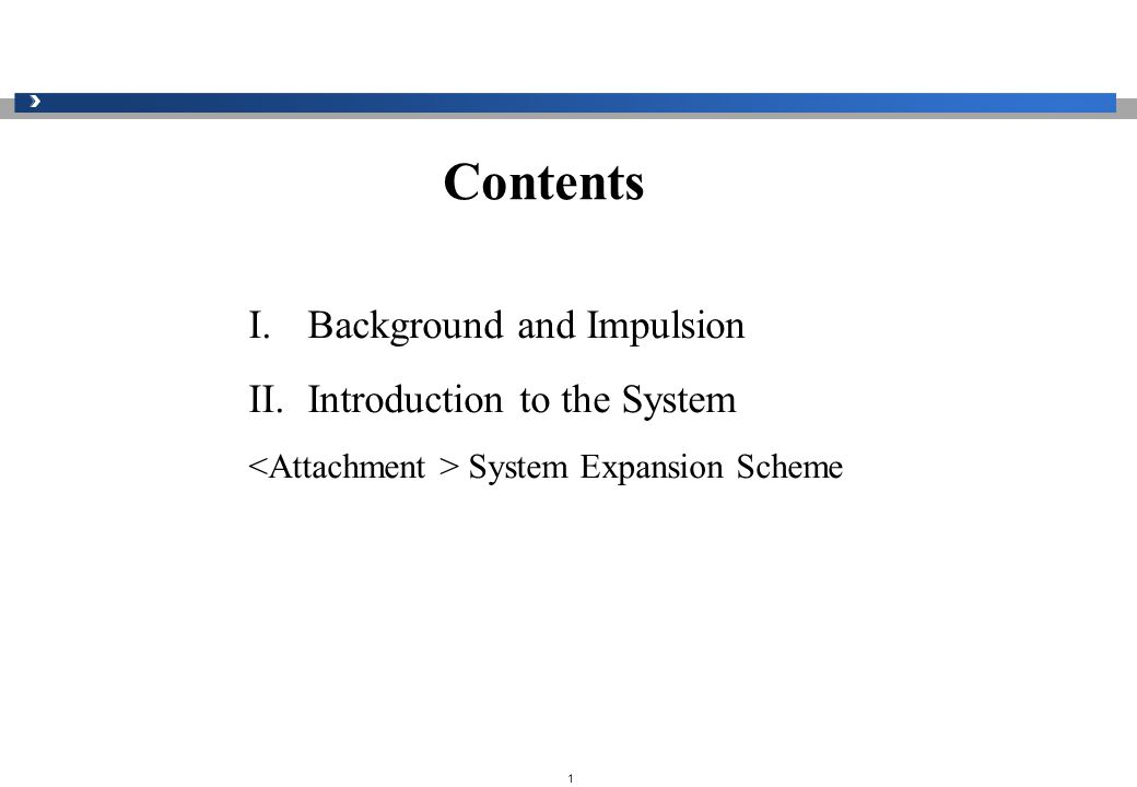1 Contents I.Background and Impulsion II.Introduction to the System System Expansion Scheme