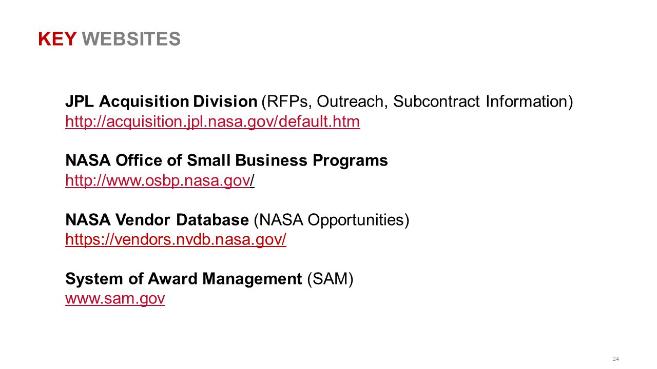 24 KEY WEBSITES JPL Acquisition Division (RFPs, Outreach, Subcontract Information) http://acquisition.jpl.nasa.gov/default.htm http://acquisition.jpl.