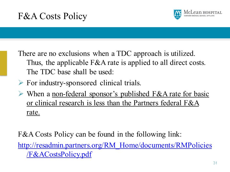31 F&A Costs Policy There are no exclusions when a TDC approach is utilized. Thus, the applicable F&A rate is applied to all direct costs. The TDC bas