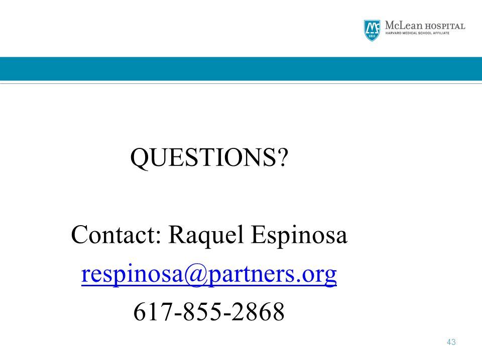 43 QUESTIONS Contact: Raquel Espinosa respinosa@partners.org 617-855-2868