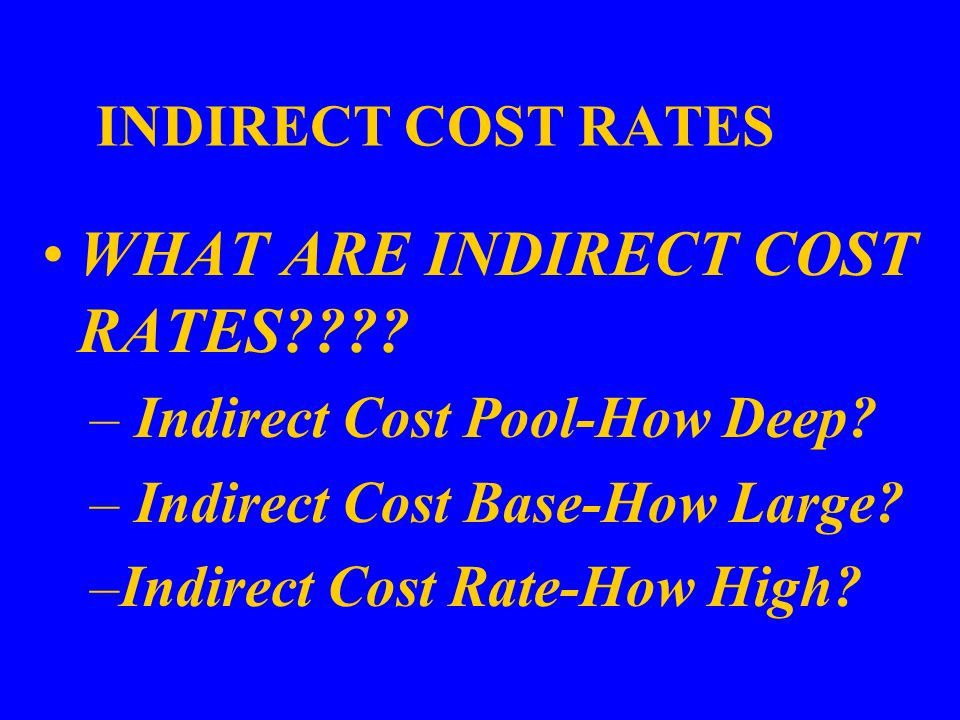 INDIRECT COST RATES WHAT ARE INDIRECT COST RATES???.