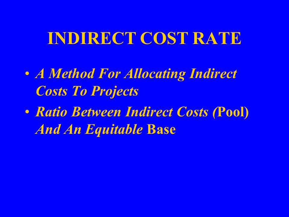 INDIRECT COST RATE A Method For Allocating Indirect Costs To Projects Ratio Between Indirect Costs (Pool) And An Equitable Base