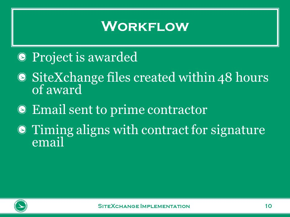 www.transportation.ohio.gov 10 Workflow Project is awarded SiteXchange files created within 48 hours of award Email sent to prime contractor Timing aligns with contract for signature email SiteXchange Implementation