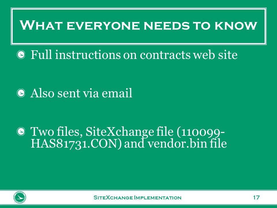 www.transportation.ohio.gov 17 What everyone needs to know SiteXchange Implementation Full instructions on contracts web site Also sent via email Two files, SiteXchange file (110099- HAS81731.CON) and vendor.bin file