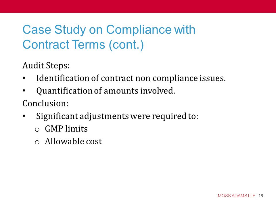 18 MOSS ADAMS LLP | 18 Case Study on Compliance with Contract Terms (cont.) Audit Steps: Identification of contract non compliance issues.