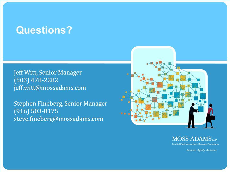 22 MOSS ADAMS LLP | 22 Stephen Fineberg, Senior Manager (916) 503-8175 steve.fineberg@mossadams.com Jeff Witt, Senior Manager (503) 478-2282 jeff.witt@mossadams.com Questions