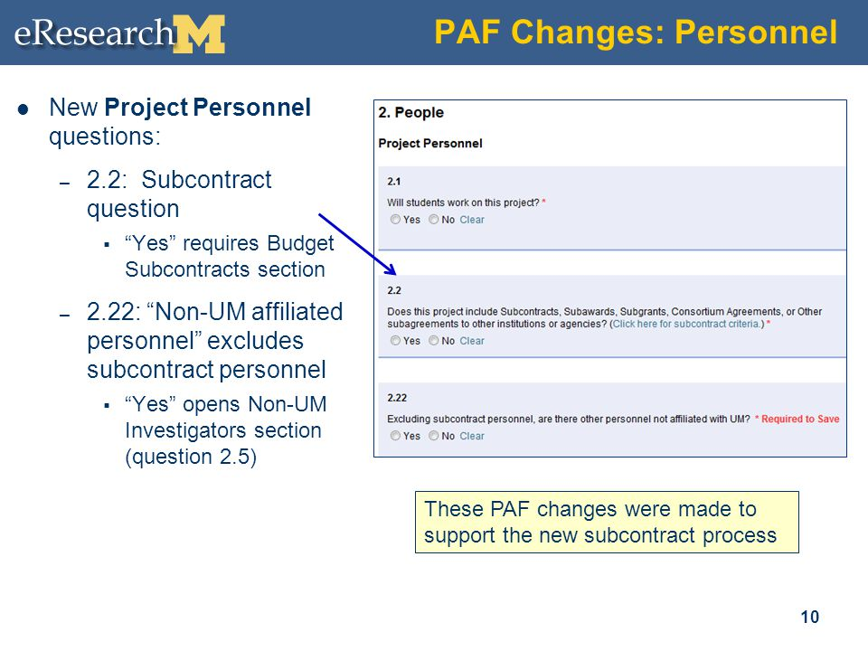 "PAF Changes: Personnel New Project Personnel questions: – 2.2: Subcontract question  ""Yes"" requires Budget Subcontracts section – 2.22: ""Non-UM affil"