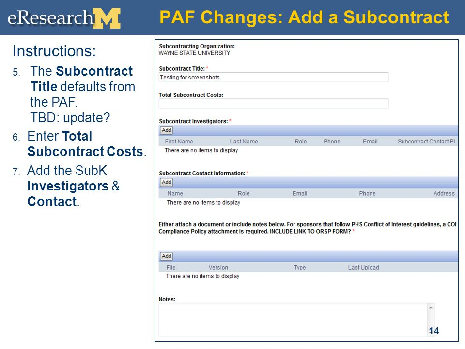 PAF Changes: Add a Subcontract 14 Instructions: 5. The Subcontract Title defaults from the PAF. TBD: update? 6. Enter Total Subcontract Costs. 7. Add