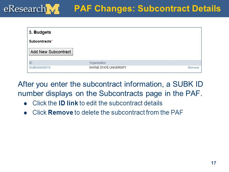 PAF Changes: Subcontract Details After you enter the subcontract information, a SUBK ID number displays on the Subcontracts page in the PAF. Click the