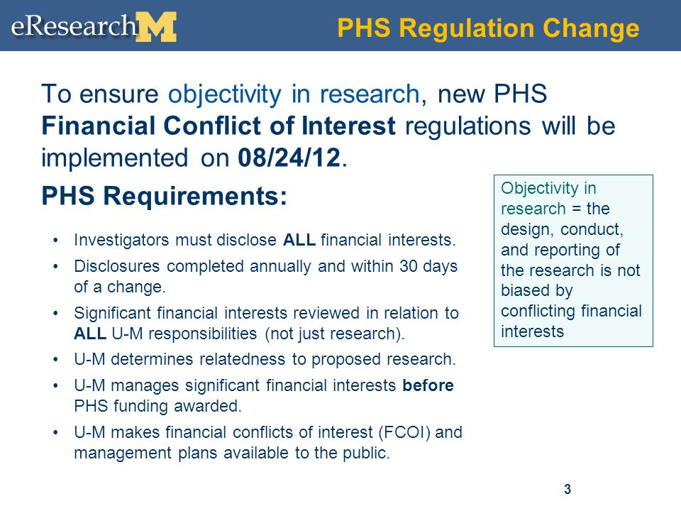 PHS Regulation Change To ensure objectivity in research, new PHS Financial Conflict of Interest regulations will be implemented on 08/24/12.