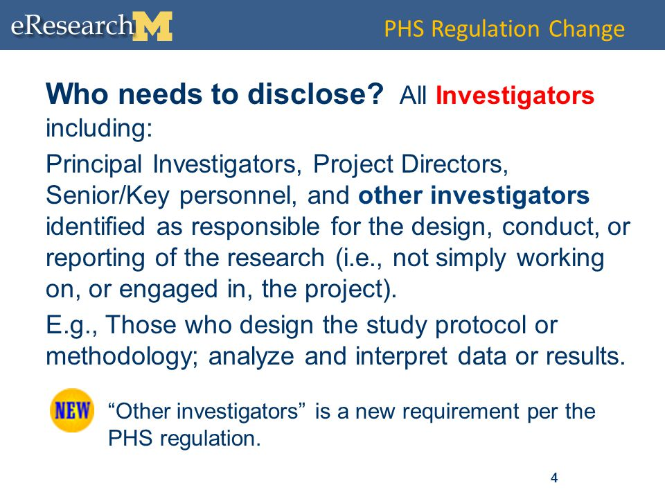 4 PHS Regulation Change Who needs to disclose? All Investigators including: Principal Investigators, Project Directors, Senior/Key personnel, and othe