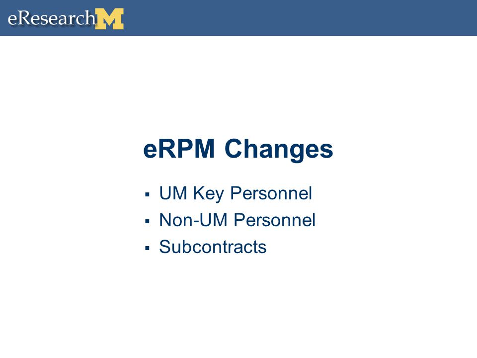 eRPM Changes  UM Key Personnel  Non-UM Personnel  Subcontracts