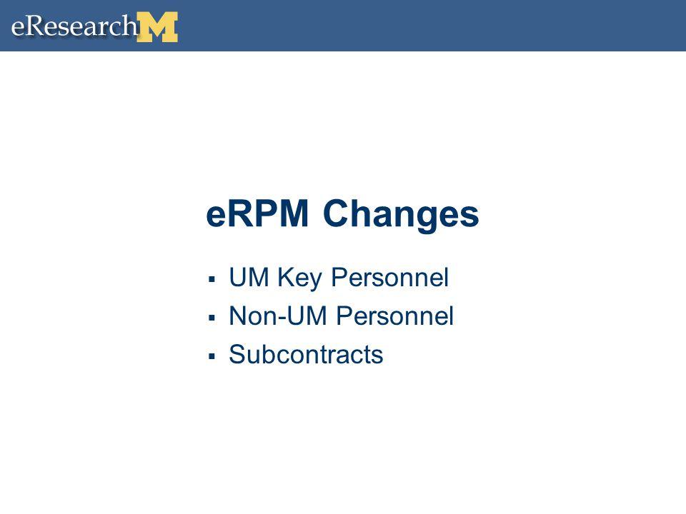 eRPM Changes  UM Key Personnel  Non-UM Personnel  Subcontracts