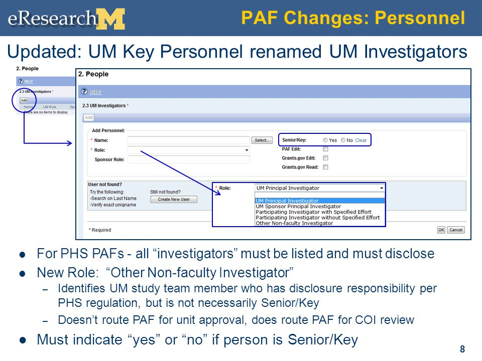 PAF Changes: Personnel 8 Updated: UM Key Personnel renamed UM Investigators For PHS PAFs - all investigators must be listed and must disclose New Role: Other Non-faculty Investigator – Identifies UM study team member who has disclosure responsibility per PHS regulation, but is not necessarily Senior/Key – Doesn't route PAF for unit approval, does route PAF for COI review Must indicate yes or no if person is Senior/Key