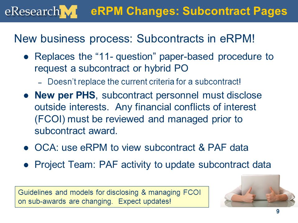 "eRPM Changes: Subcontract Pages New business process: Subcontracts in eRPM! Replaces the ""11- question"" paper-based procedure to request a subcontract"