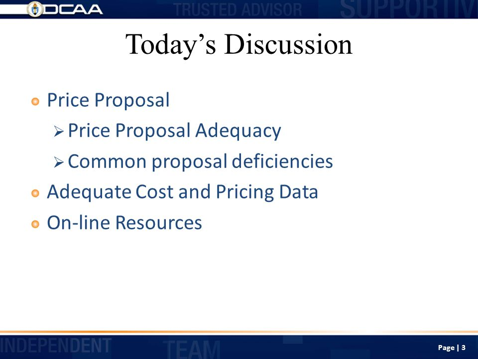 Today's Discussion Price Proposal  Price Proposal Adequacy  Common proposal deficiencies Adequate Cost and Pricing Data On-line Resources Page | 3