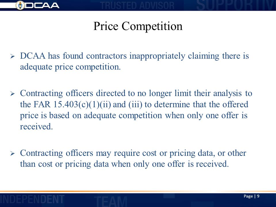 Price Competition  DCAA has found contractors inappropriately claiming there is adequate price competition.