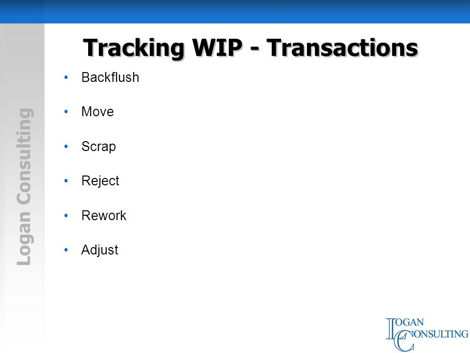 Logan Consulting Tracking WIP - Transactions Backflush Move Scrap Reject Rework Adjust