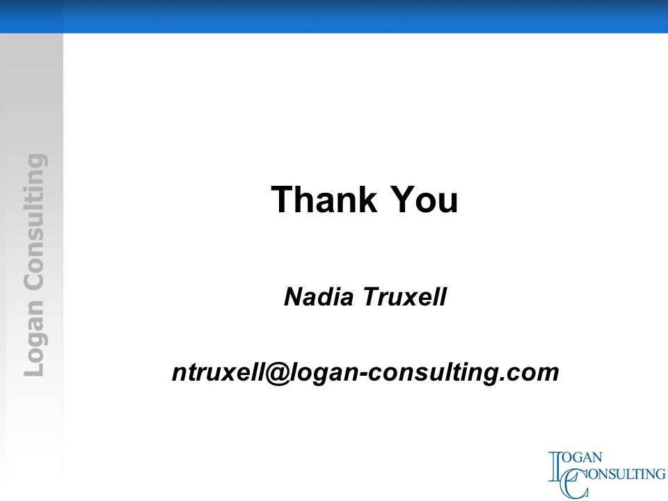 Logan Consulting Thank You Nadia Truxell ntruxell@logan-consulting.com