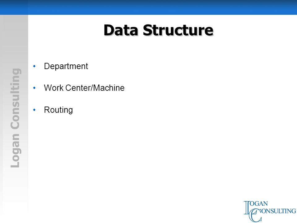 Logan Consulting Data Structure Department Work Center/Machine Routing