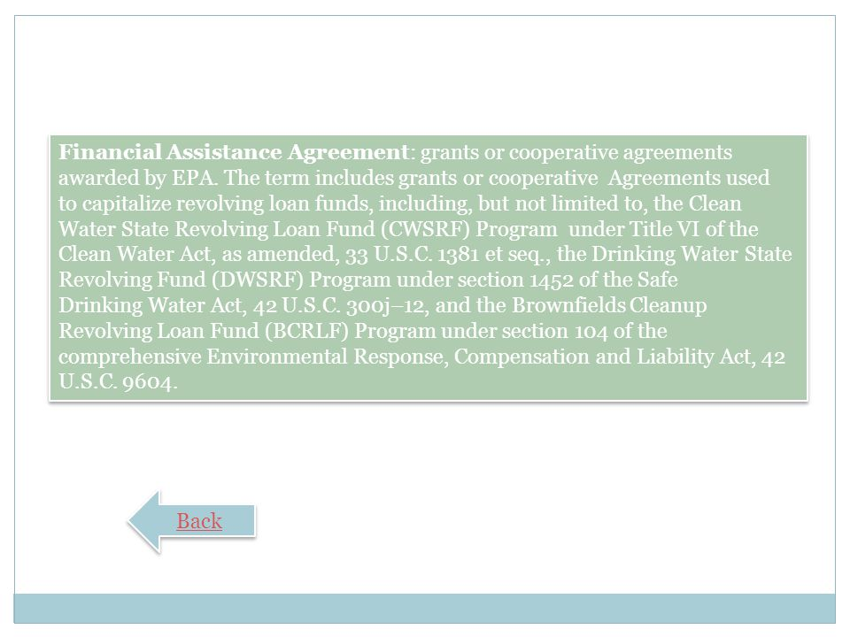 Recipient: an entity that receives an EPA financial assistance agreement or is a sub-recipient of such agreement, including loan recipients under the Clean Water State Revolving Fund Program and the Brownfields Cleanup Revolving Loan Fund Program.
