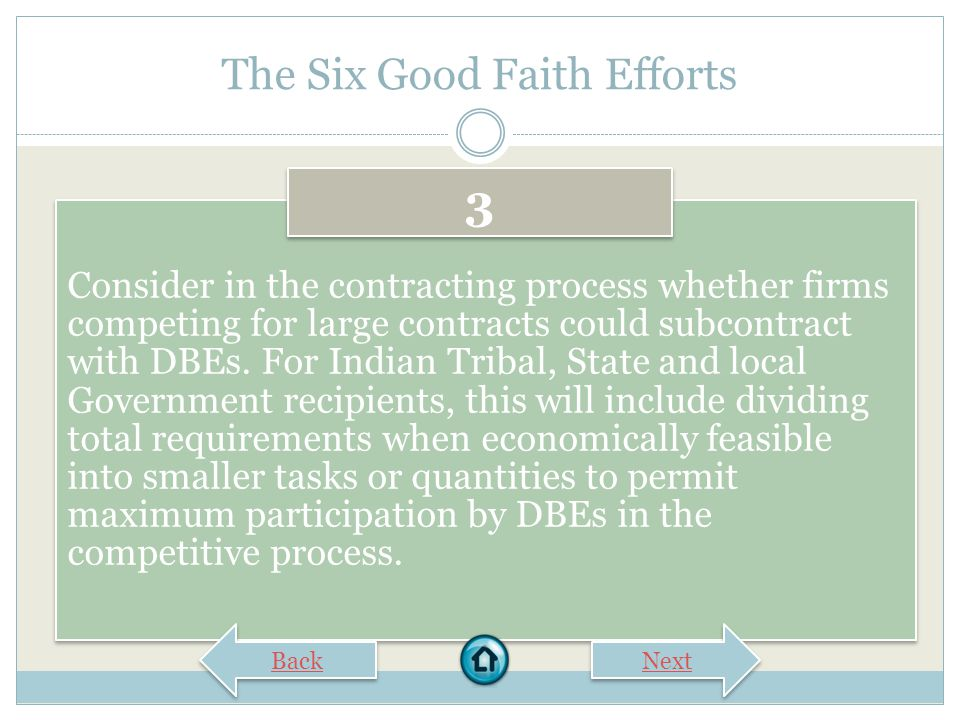 The Six Good Faith Efforts Make information on forthcoming opportunities available to DBEs and arrange time frames for contracts and establish delivery schedules, where the requirements permit, in a way that encourages and facilitates participation by DBEs in the competitive process.