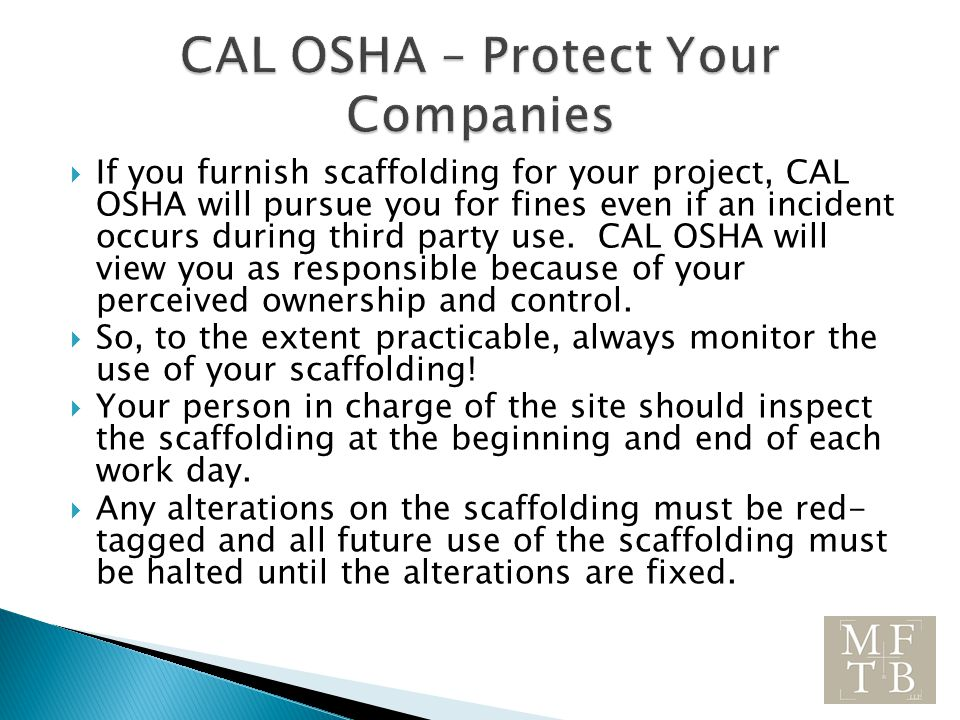  If you furnish scaffolding for your project, CAL OSHA will pursue you for fines even if an incident occurs during third party use.