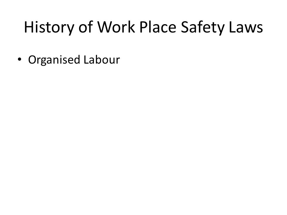 History of Work Place Safety Laws Organised Labour