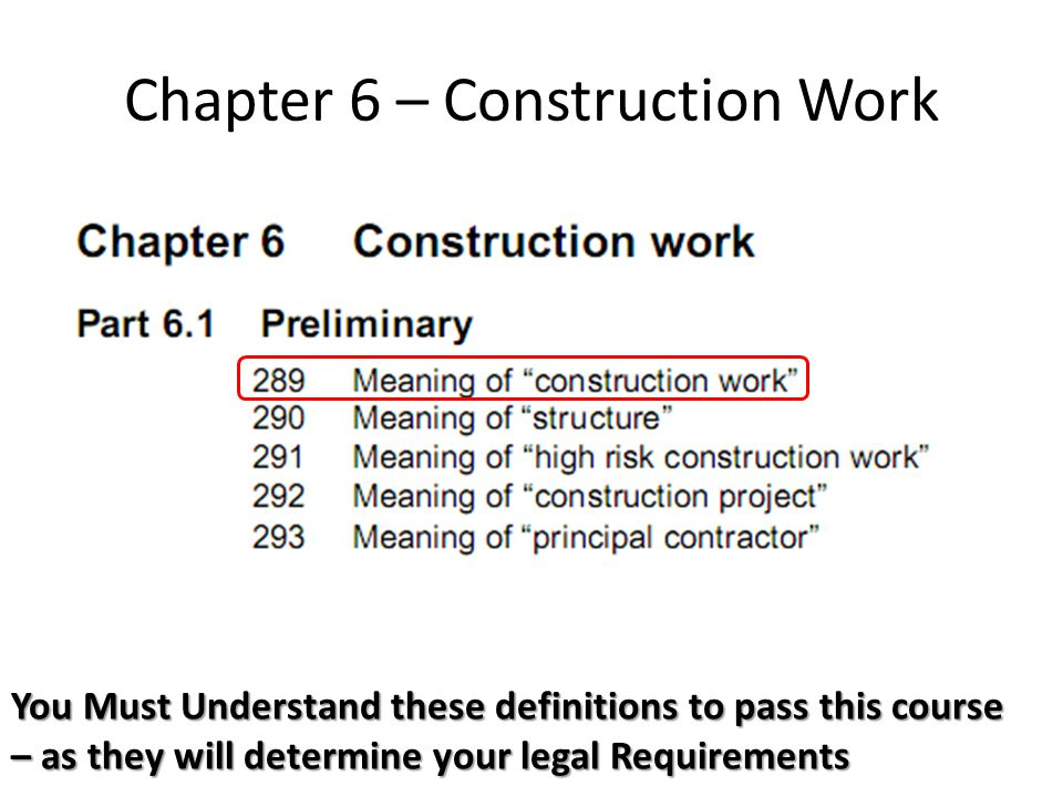 Chapter 6 – Construction Work You Must Understand these definitions to pass this course – as they will determine your legal Requirements