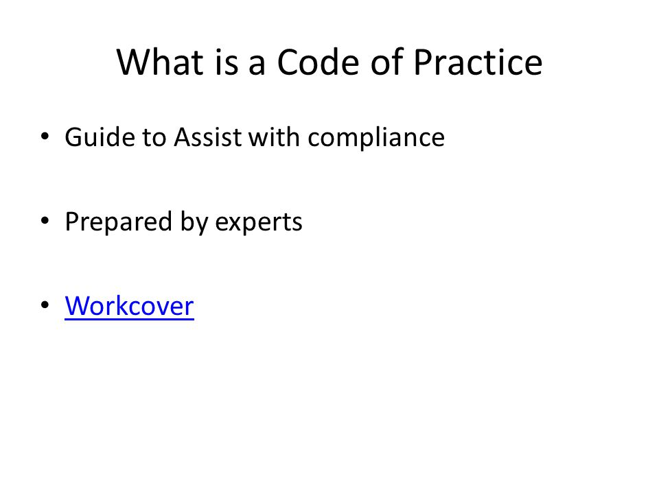 What is a Code of Practice Guide to Assist with compliance Prepared by experts Workcover