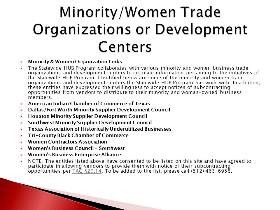  Minority & Women Organization Links  The Statewide HUB Program collaborates with various minority and women business trade organizations and development centers to circulate information pertaining to the initiatives of the Statewide HUB Program.