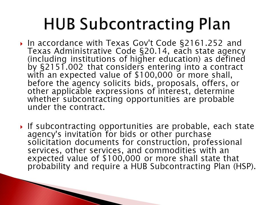  In accordance with Texas Gov't Code §2161.252, the contracting agency has determined that subcontracting opportunities are probable under this contract.