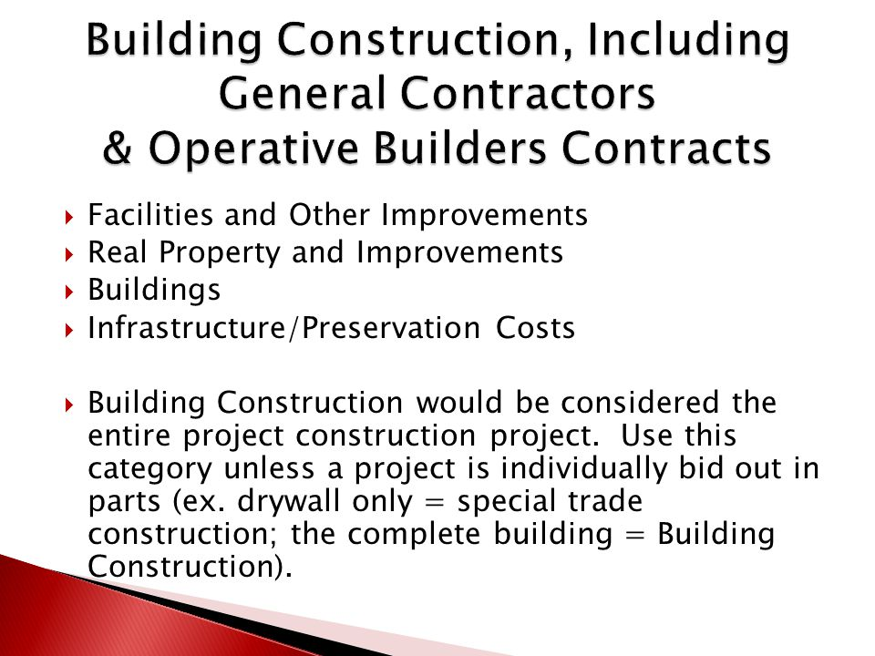  Facilities and Other Improvements  Real Property and Improvements  Buildings  Infrastructure/Preservation Costs  Building Construction would be considered the entire project construction project.