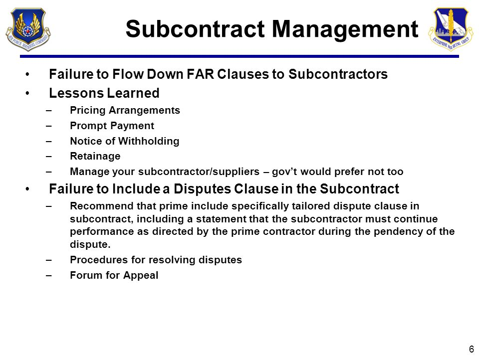 Contract Administration Accepting Direction from Unauthorized Government Officials –Only Contracting Officer has authority –Ask for written delegation of authority –Ask for direction in writing –Courts historically find against contractor and deny claim if a contractor takes direction form someone without authority Following Oral Promises vs.