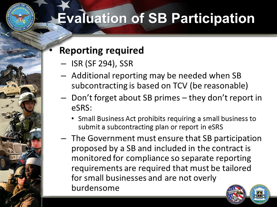 Evaluation of SB Participation Reporting required – ISR (SF 294), SSR – Additional reporting may be needed when SB subcontracting is based on TCV (be