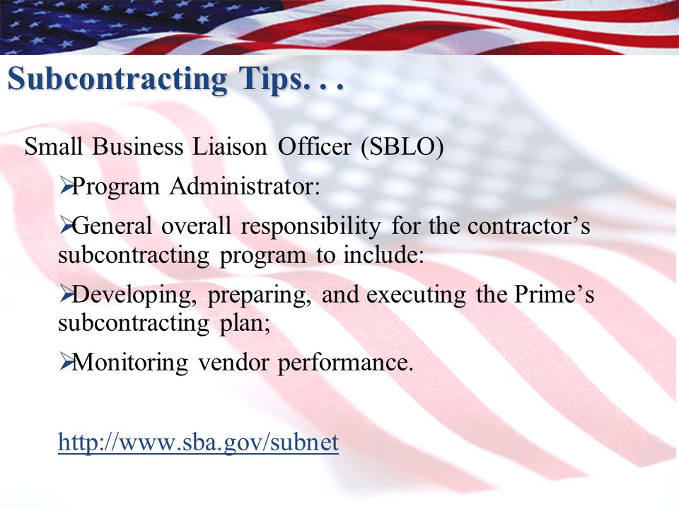 Subcontracting Tips... Small Business Liaison Officer (SBLO)  Program Administrator:  General overall responsibility for the contractor's subcontrac