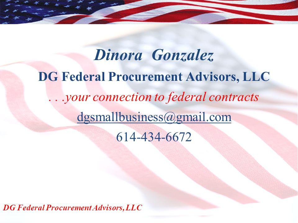Dinora Gonzalez DG Federal Procurement Advisors, LLC...your connection to federal contracts dgsmallbusiness@gmail.com 614-434-6672 DG Federal Procurem