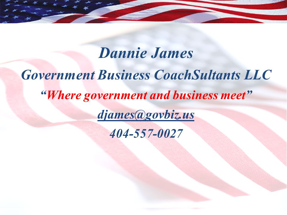 Dannie James Government Business CoachSultants LLC Where government and business meet djames@govbiz.us 404-557-0027 3