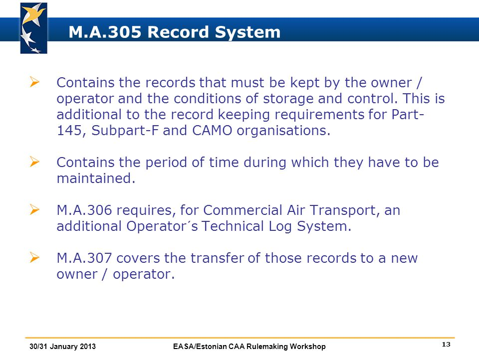 13 30/31 January 2013EASA/Estonian CAA Rulemaking Workshop M.A.305 Record System  Contains the records that must be kept by the owner / operator and