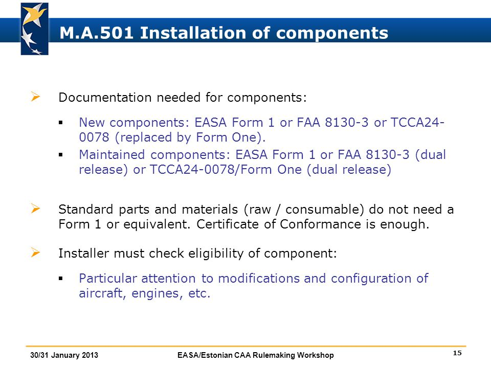 15 30/31 January 2013EASA/Estonian CAA Rulemaking Workshop M.A.501 Installation of components  Documentation needed for components:  New components: