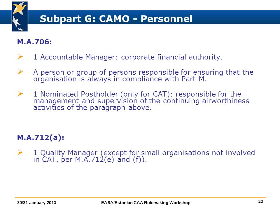 23 30/31 January 2013EASA/Estonian CAA Rulemaking Workshop Subpart G: CAMO - Personnel M.A.706:  1 Accountable Manager: corporate financial authority