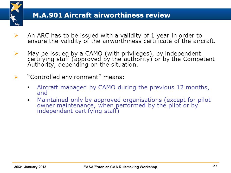 27 30/31 January 2013EASA/Estonian CAA Rulemaking Workshop M.A.901 Aircraft airworthiness review  An ARC has to be issued with a validity of 1 year i