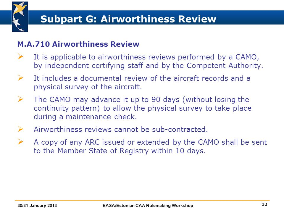 32 30/31 January 2013EASA/Estonian CAA Rulemaking Workshop Subpart G: Airworthiness Review M.A.710 Airworthiness Review  It is applicable to airworth