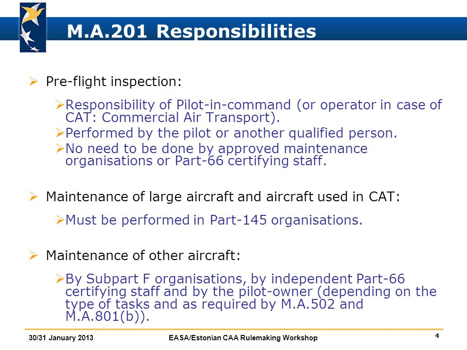 5 30/31 January 2013EASA/Estonian CAA Rulemaking Workshop M.A.201 Responsibilities  Aircraft used in Commercial Air Transport (CAT):  Operator is responsible for continuing airworthiness.