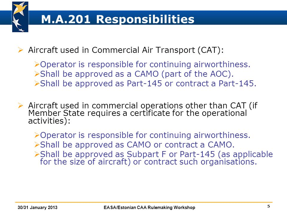 26 30/31 January 2013EASA/Estonian CAA Rulemaking Workshop Subpart G: CAMO - Tasks M.A.708 Continuing Airworthiness Management  Develop and control a maintenance programme, presenting it and its amendments to the competent authority for approval and, for non-CAT, providing a copy to the owner.