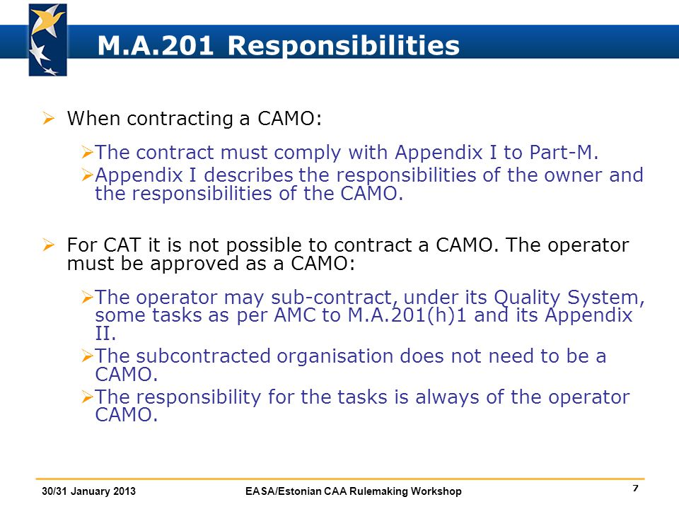 28 30/31 January 2013EASA/Estonian CAA Rulemaking Workshop M.A.901 Issuance of the ARC  For aircraft used in CAT and aircraft >2730 Kg MTOM (except balloons):  If the aircraft is in a controlled environment:  The CAMO managing the aircraft (if it has airworthiness review privileges) can issue the ARC after performing a full airworthiness review in accordance with M.A.710.