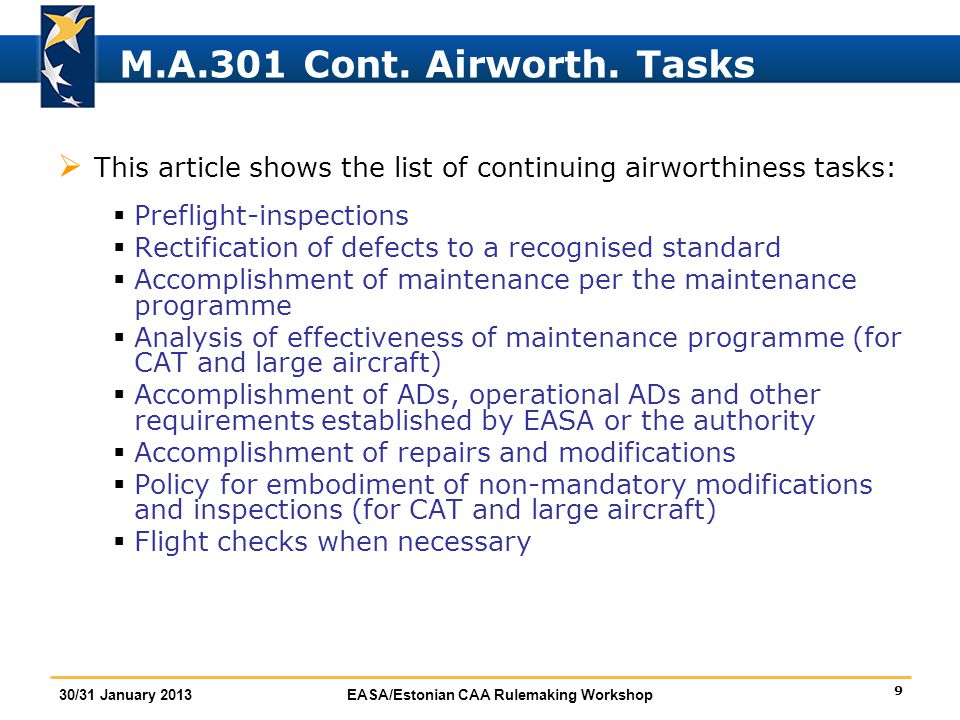 9 30/31 January 2013EASA/Estonian CAA Rulemaking Workshop M.A.301 Cont. Airworth. Tasks  This article shows the list of continuing airworthiness task