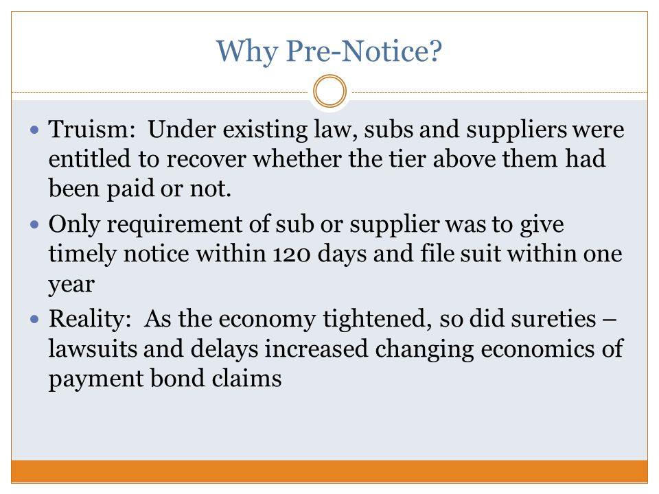 Why Pre-Notice? Truism: Under existing law, subs and suppliers were entitled to recover whether the tier above them had been paid or not. Only require