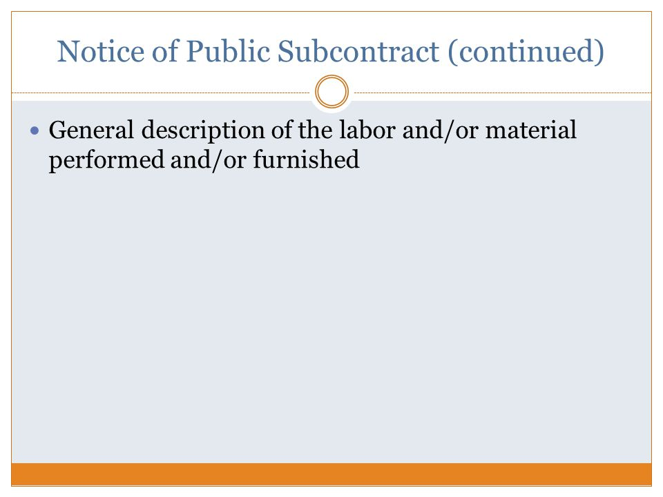 Notice of Public Subcontract (continued) General description of the labor and/or material performed and/or furnished